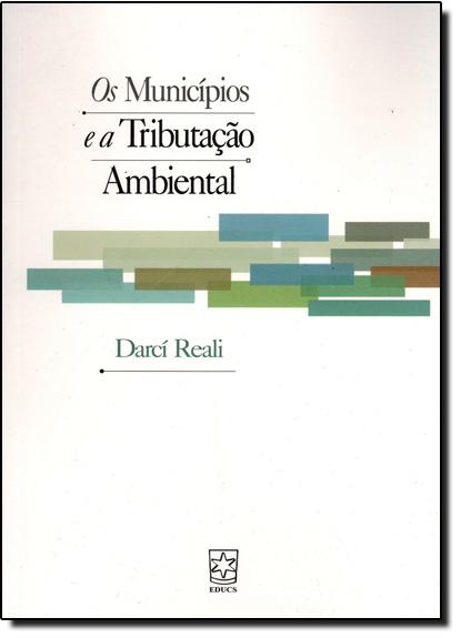 Municípios e a Tributação Ambiental, Os, livro de Darcí Reali