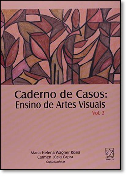 Caderno de Casos: Ensino de Artes Visuais - Vol.02, livro de Ana Maria Rossi