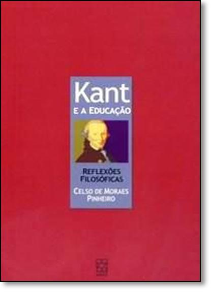 Kant e a Educação: Reflexões Filosóficas, livro de Celso de Moraes Pinheiro