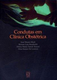 Condutas em Clínica Obstétrica, livro de José Mauro Madi, Renato Luis Rombaldi, Dilma Maria Tonoli Tessari, Dino Soares De Lorenzi