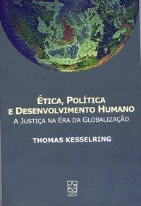 Etica, Politica E Desenvolvimento Humano. A Justica Na Era Da Globalizacao, livro de Thomas Kesselring