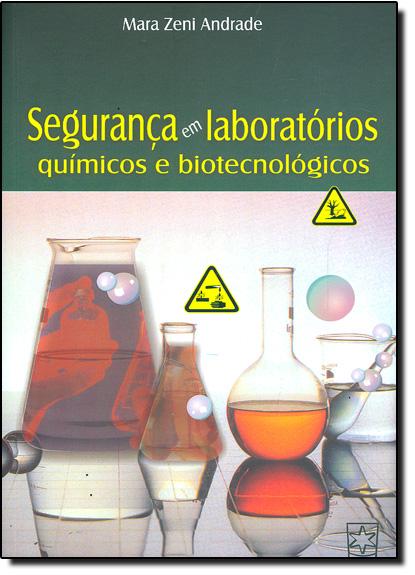 Segurança em Laboratórios Químicos e Biotecnológicos, livro de Mara Zeni Andrade