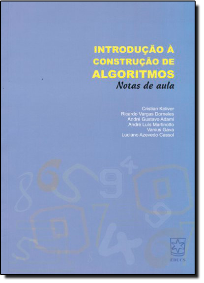 Introdução à Construção de Algoritmos: Notas de Aula, livro de Cristian Koliver | Ricardo Vargas | André Gustavo