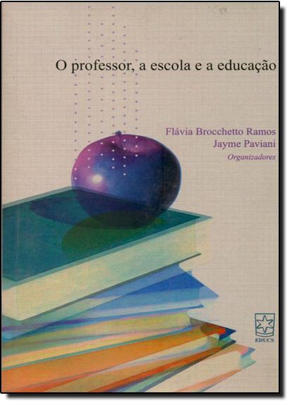 Professor, a Escola e a Educação, O, livro de Flávia Brocchetto Ramos