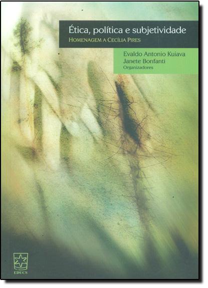 Ética, Política e Subjetividade, livro de Evaldo Antônio Kuiava | Janete Bonfanti