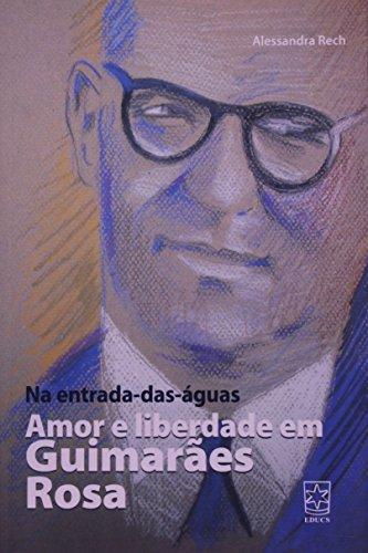 Na entrada das águas: amor e liberdade em Guimarães Rosa, livro de Alessandra Rech