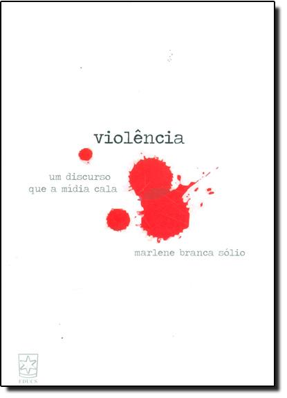 Violência: Um Discurso que a Mídia Cala, livro de Marlene Branca Sólio