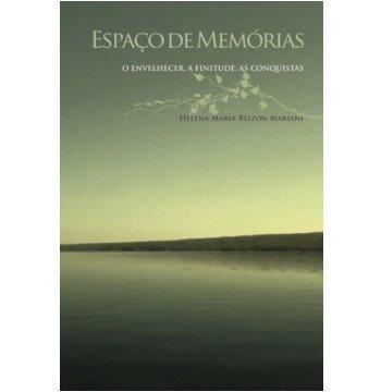 Espaço de memórias: o envelhecer, a finitude, as conquistas, livro de Helena Maria Rizzon Mariani