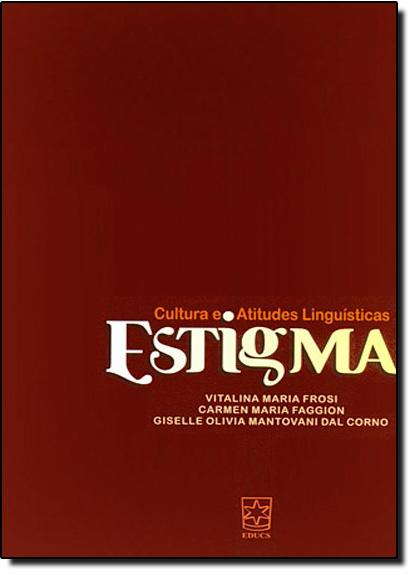 Estigma: Cultura e Atitudes e Linguísticas, livro de Vitalina Maria Frosi