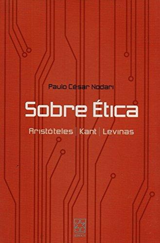 Sobre ética: Aristóteles, Kant, Levinas, Jonas, livro de Paulo César Nodari