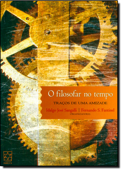 Filosofar no Tempo, O: Traços de uma Amizade, livro de Idalgo José Sangalli