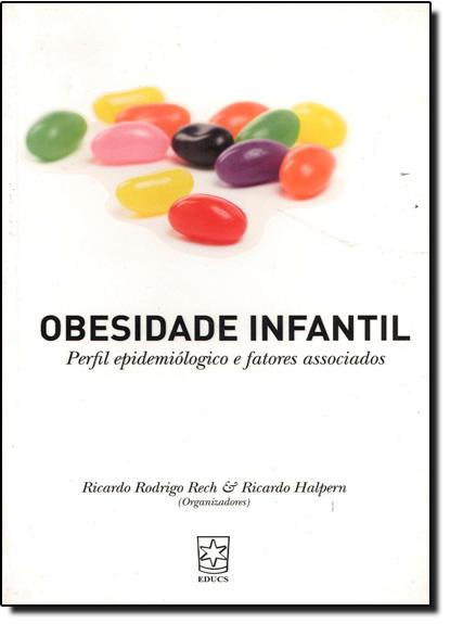 Obesidade Infantil: Perfil Epidemiológico e Fatores Associados, livro de Ricardo Rodrigo Rech | Ricardo Halpern
