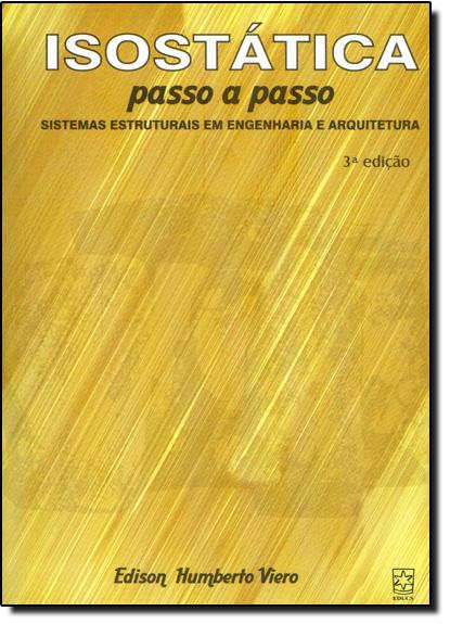 Isostática Passo a Passo: Sitemas Estruturais em Engenharia e Aquitetura, livro de Edison Humberto Vieiro