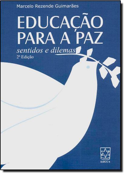 Educação Para a Paz: Sentidos e Dilemas, livro de Marcelo Rezende Guimarães