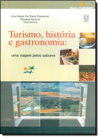 Turismo, História e Gastronomia: uma Viagem Pelos Sabores, livro de Ana Maria de Paris Possamai | Rosana Peccini
