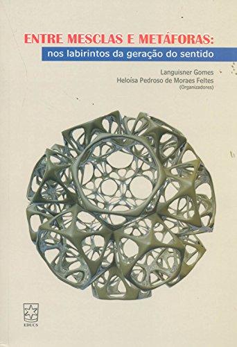 Entre mesclas e metáforas - nos labirintos da geração do sentido, livro de Languisner Gomes e Heloísa Pedroso de Moraes Feltes