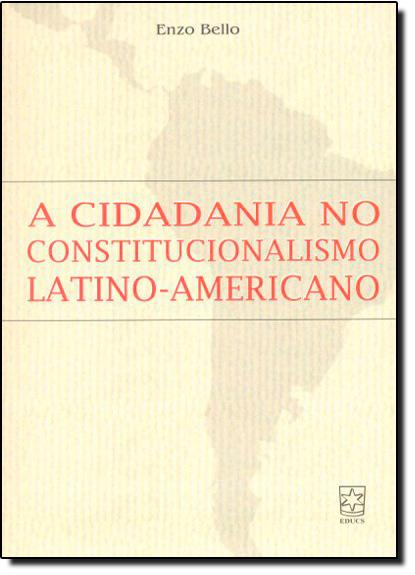 Cidadania no Constitucionalismo Latino-Americano, A, livro de Enzo Bello