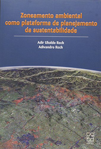Zoneamento ambiental como plataforma de planejamento da sustentabilidade, livro de Adir Ubaldo Rech e Adivandro Rech