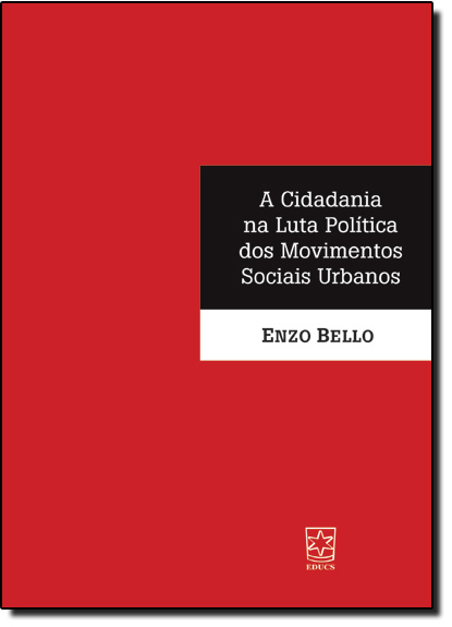 Cidadania na Luta Política dos Movimentos Sociais Urbanos, A, livro de Enzo Bello