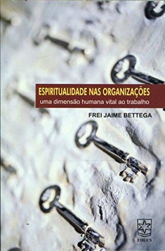 Espiritualidade nas organizações: uma dimensão humana vital ao trabalho, livro de Frei Jaime Bettega