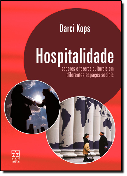 Hospitalidade: Saberes e Fazeres Culturais em Diferentes Espaços Sociais, livro de Darci Kops