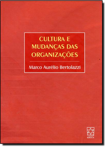 Cultura e Mudanças das Organizações, livro de Marco Aurélio Bertolazzi