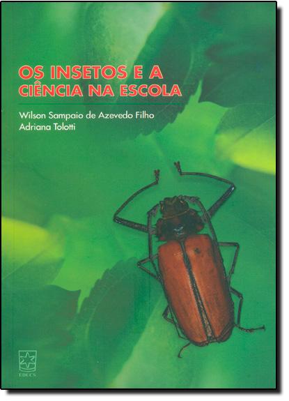 Insetos e a Ciência na Escola, Os, livro de Wilson Sampaio de Azevedo Filho