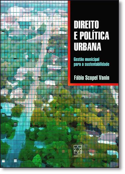 Direito e Política Urbana: Gestão Municipal Para a Sustentabilidade, livro de Fábio Scopel Vanin