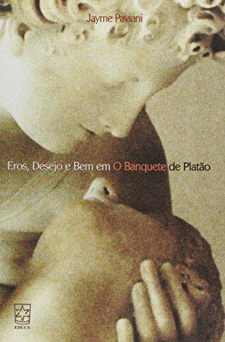 Eros, desejo e Bem em o banquete de Platão, livro de Jayme Paviani