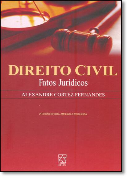 Direito Civil: Fatos Jurídicos, livro de Alexandre Cortez Fernandes