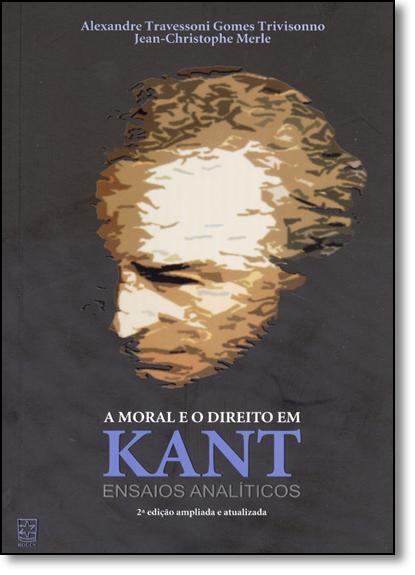 Moral e o Direito em Kant, A: Ensaios Analíticos, livro de Alexandre Travessoni Gomes Trivisonno