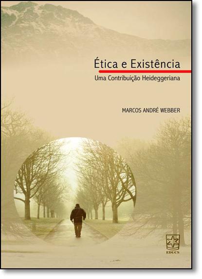 Ética e Existência: Uma Contribuição Heideggeriana, livro de Marcos André Webber