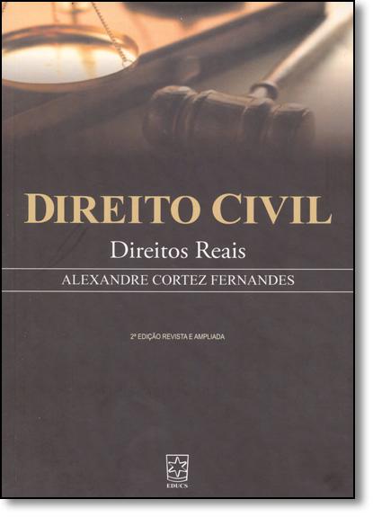 Direito Civil: Direitos Reais, livro de Alexandre Cortez Fernandes