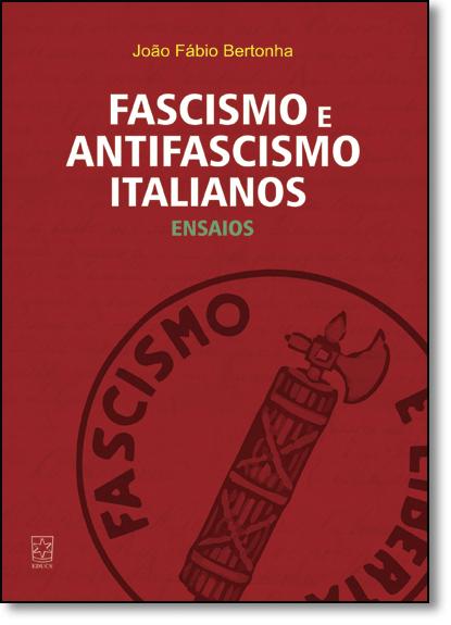 Fascismo e Antifascismo Italianos: Ensaios, livro de João Fábio Bertonha