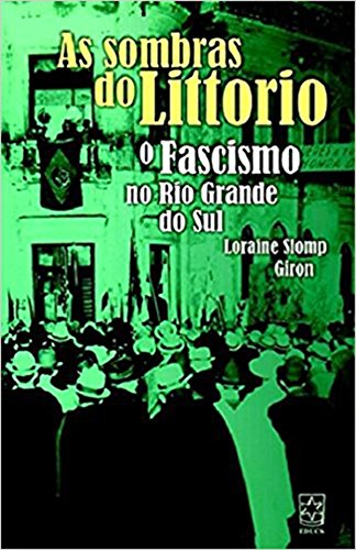 Sombras do Littorio: o fascismo no RS, livro de Loraine Slomp Giron