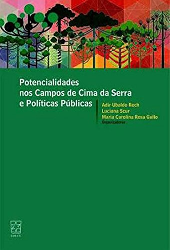 Potencialidades nos Campos de Cima da Serra e políticas Públicas, livro de Adir Ubaldo Rech, Luciana Scur e Maria Carolina Rosa Gullo