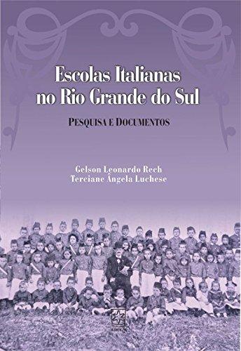 Escolas Italianas no Rio Grande do Sul - Pesquisa e Documentos, livro de Terciane Ângela Luchese, Gelson Leonardo Rech