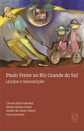 Paulo Freire no Rio Grande do Sul - Legado e Reinvenção, livro de Cheron Zanini Moretti