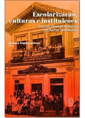 Escolarização, culturas e instituições: escolas étnicas italianas em terras brasileiras, livro de Terciane Ângela Luchese