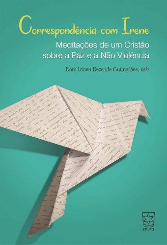 Correspondência com Irene - Meditações de um cristão sobre a paz e a não violência, livro de Dom Irineu Rezende Guimarães