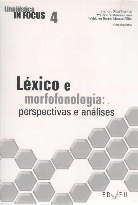 Léxico e morfofonologia: perspectivas e análises, livro de Evandro Silva Martins, Waldenice Moreira Cano, Waldenor Barros Moraes Filho