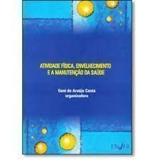 Atividade Fisica - Envelhecimento E A Manutencao Da Saude, livro de Renato Kaufmannn