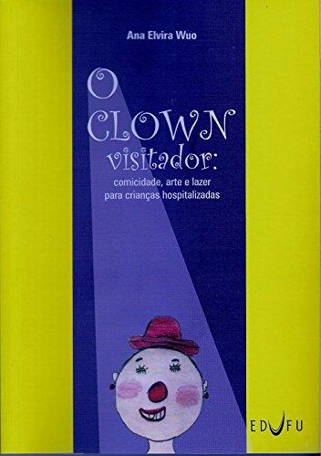 O Clown Visitador - Comicidade, Arte e Lazer Para Crianças Hospitalizadas, livro de Ana Elvira Wuo
