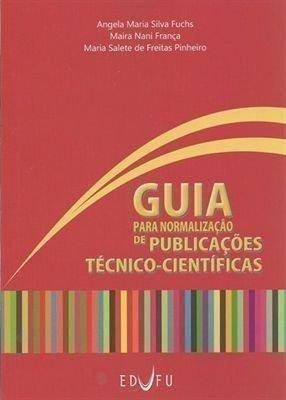 Guia Para Normalizacao De Publicacoes Tecnico - Cientificas, livro de Ana Maria Silva Fuchs