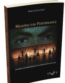 Memória e(m) Performance: material autobiográfico na composição da cena, livro de Mara Lucia Leal