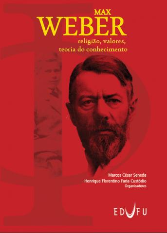 Max Weber: religião, valores e teoria do conhecimento, livro de Marcos César Seneda, Henrique Florentino Faria Custódio