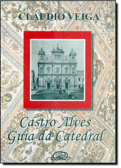 Castro Alves: Guia da Catedral, livro de Claudio Veiga