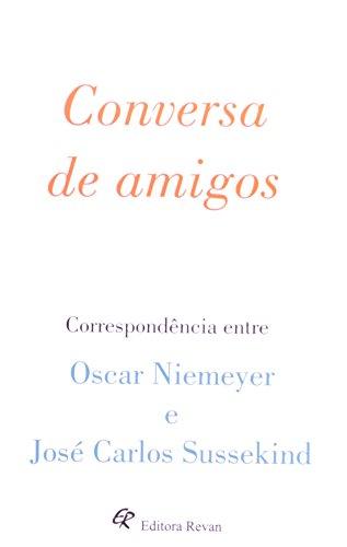 Conversa De Amigos - Correspondência Entre Oscar Niemeyer E José Carlos Sussekind, livro de Jose Carlos Sussekind, Oscar Niemeyer