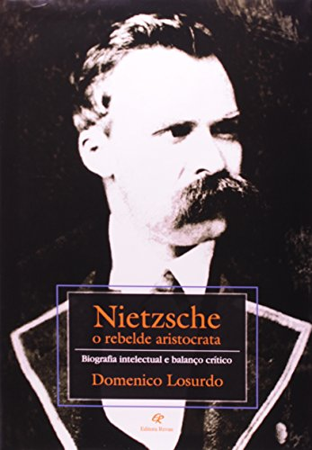 Nietzsche - O Rebelde Aristocrata - Biografia Intelectual E Balanço Crítico, livro de Domenico Losurdo