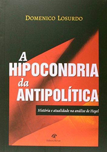 Hipocondria Da Antipolitica - Historia Da Atualidade Na Analise De Heg, livro de Domenico Losurdo